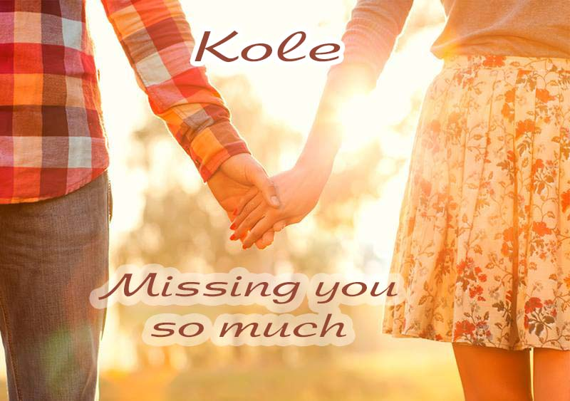 Ecards Missing you so much Kole