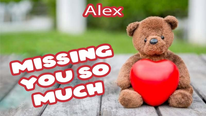 Ecards Alex Missing you already