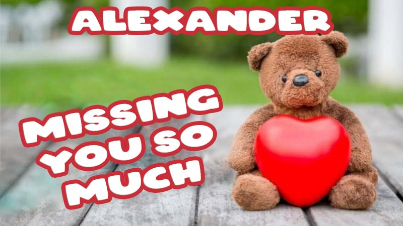 Ecards Alexander Missing you already