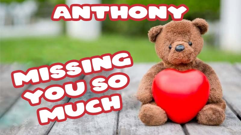 Ecards Anthony Missing you already