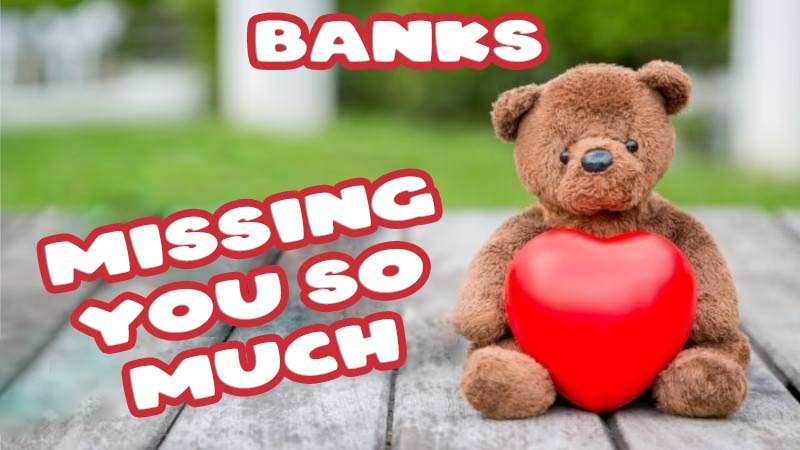 Ecards Banks Missing you already