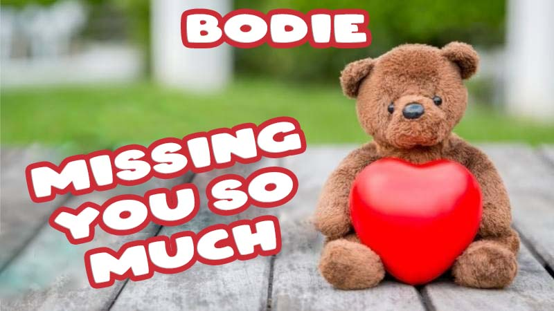 Ecards Bodie Missing you already
