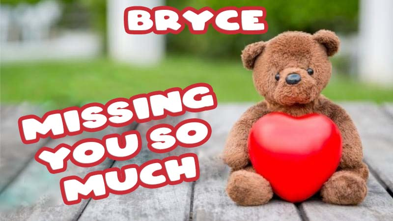 Ecards Bryce Missing you already