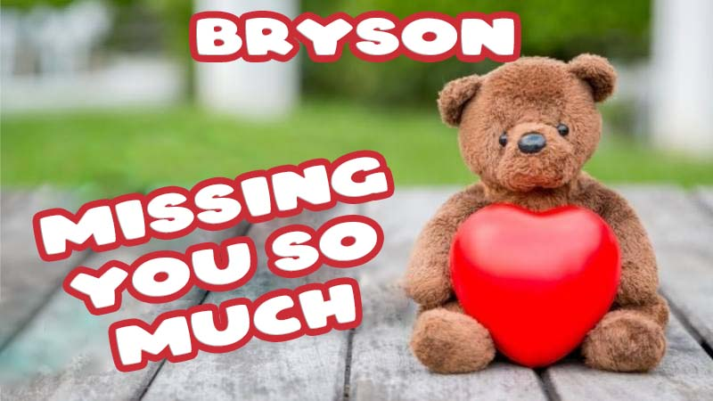 Ecards Bryson Missing you already