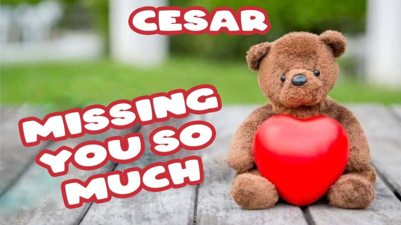 Ecards Cesar Missing you already