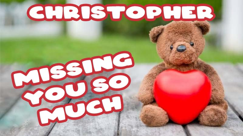 Ecards Christopher Missing you already