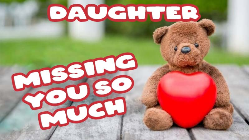 Ecards Missing you so much Daughter