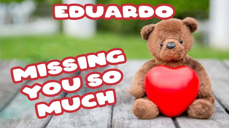 Ecards Eduardo Missing you already