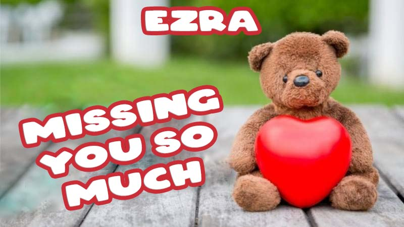 Ecards Ezra Missing you already