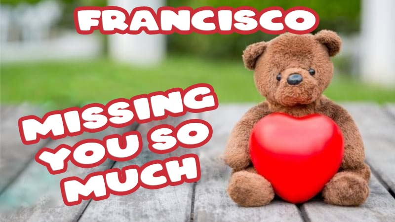Ecards Francisco Missing you already