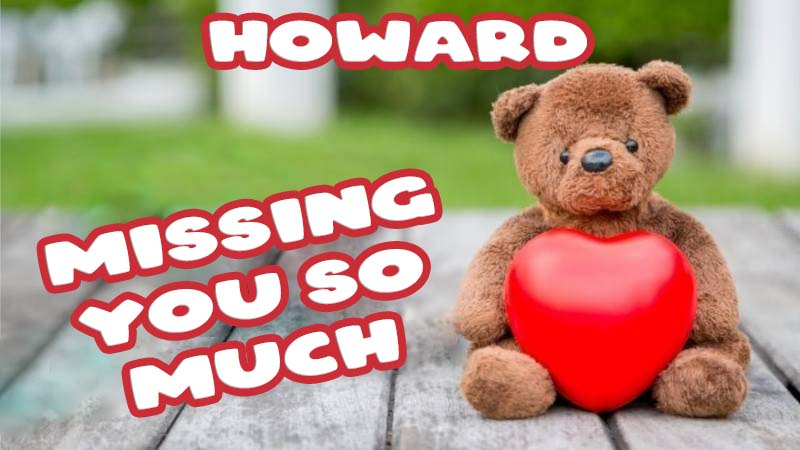 Ecards Howard Missing you already