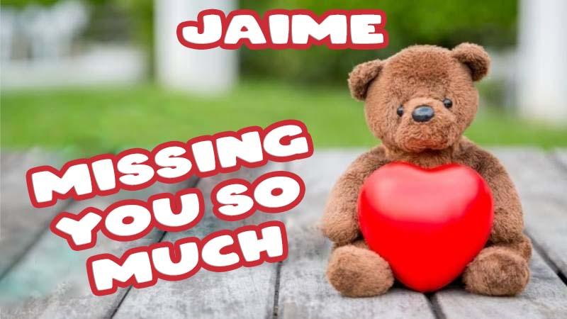 Ecards Jaime Missing you already