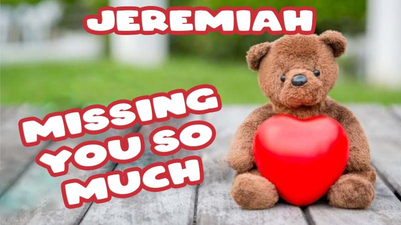 Ecards Jeremiah Missing you already