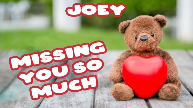 Ecards Joey Missing you already