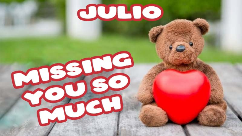 Ecards Julio Missing you already
