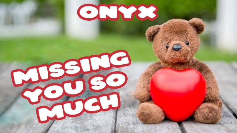 Ecards Onyx Missing you already