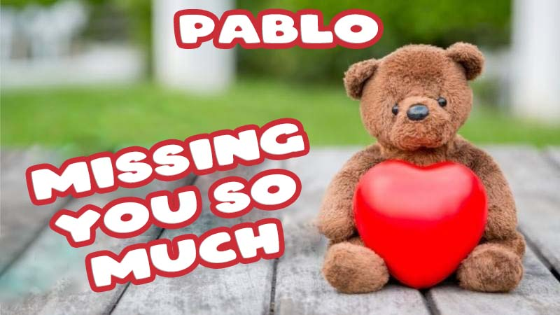 Ecards Pablo Missing you already