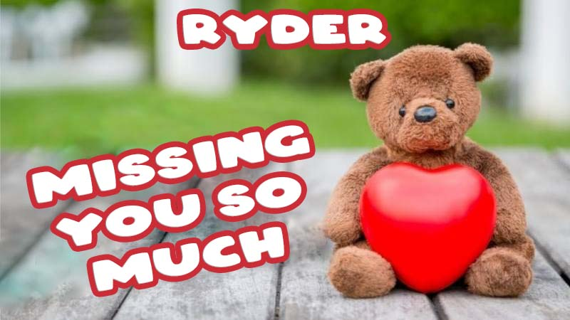 Ecards Ryder Missing you already