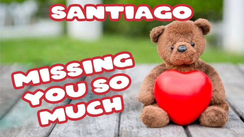 Ecards Santiago Missing you already
