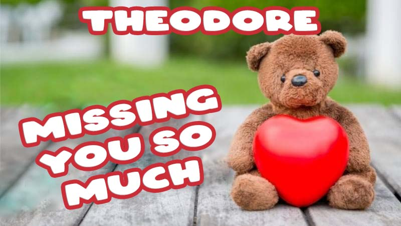 Ecards Theodore Missing you already