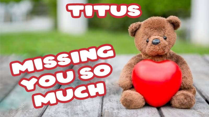 Ecards Titus Missing you already