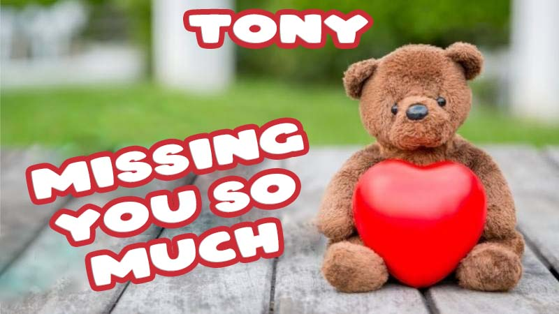 Ecards Tony Missing you already
