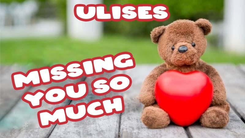 Ecards Ulises Missing you already