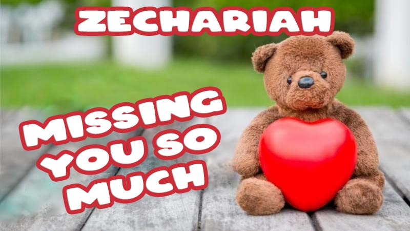 Ecards Zechariah Missing you already