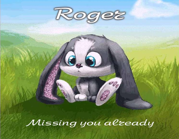 Cards Roger I am missing you every hour, every minute