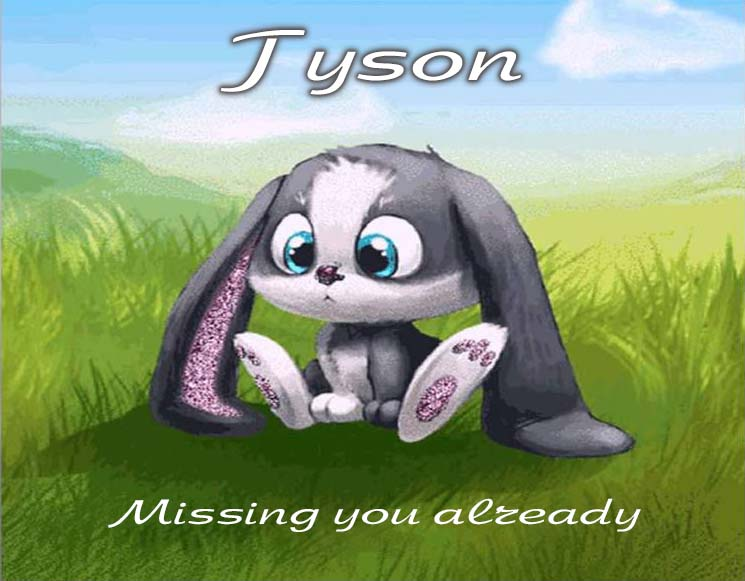 Cards Tyson I am missing you every hour, every minute