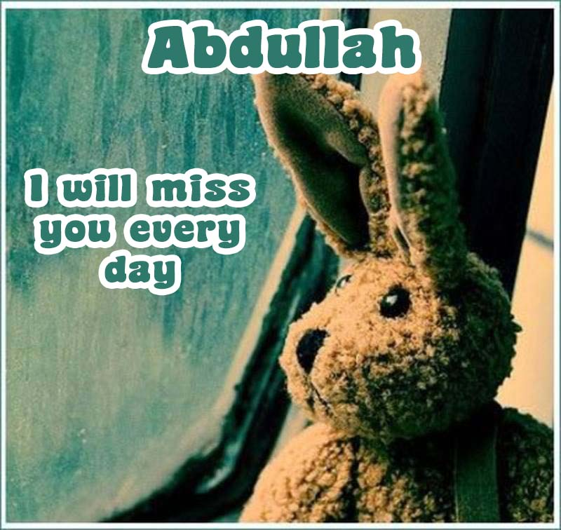 Ecards Abdullah I miss you.. every second of every minute