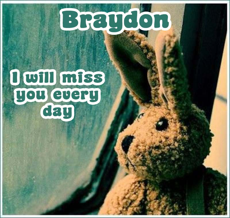 Ecards Braydon I miss you.. every second of every minute