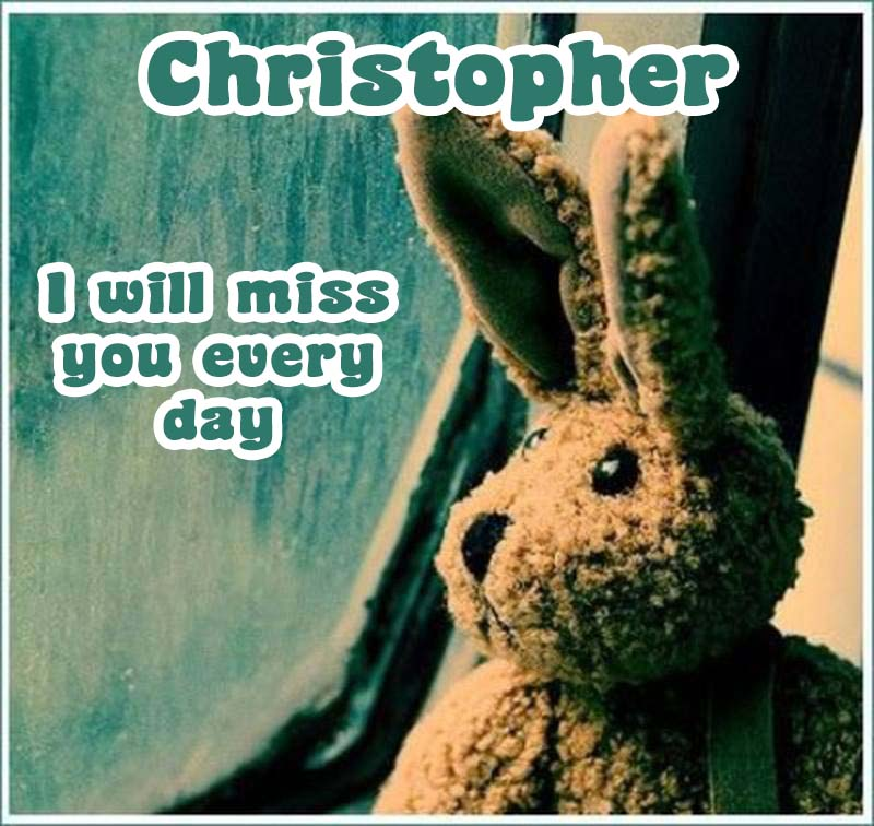 Ecards Christopher I miss you.. every second of every minute