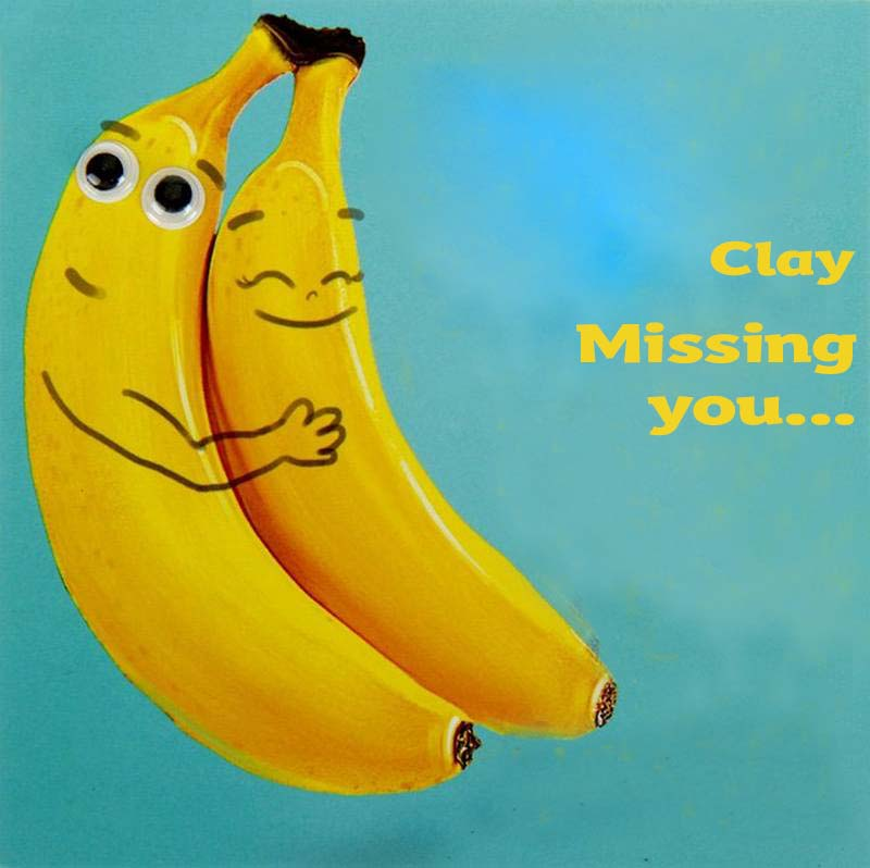 Ecards Clay Missing you already