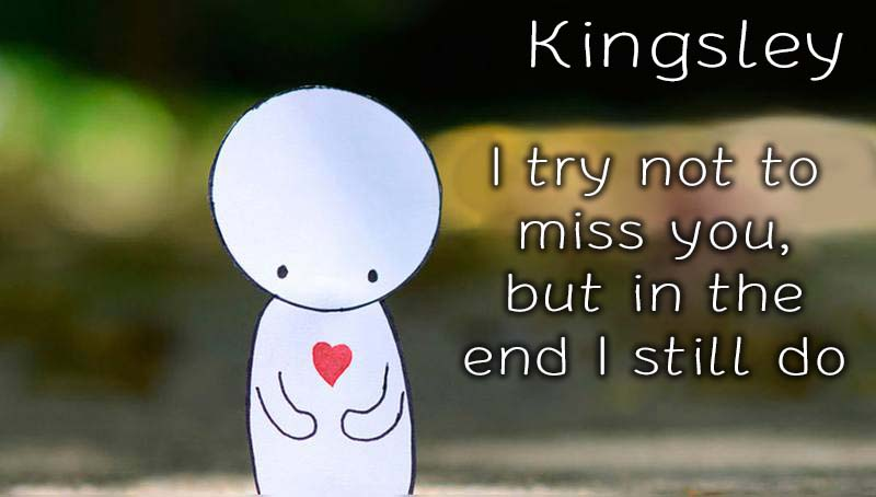 Ecards Kingsley Missing you already