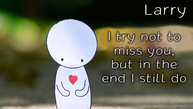 Ecards Larry Missing you already