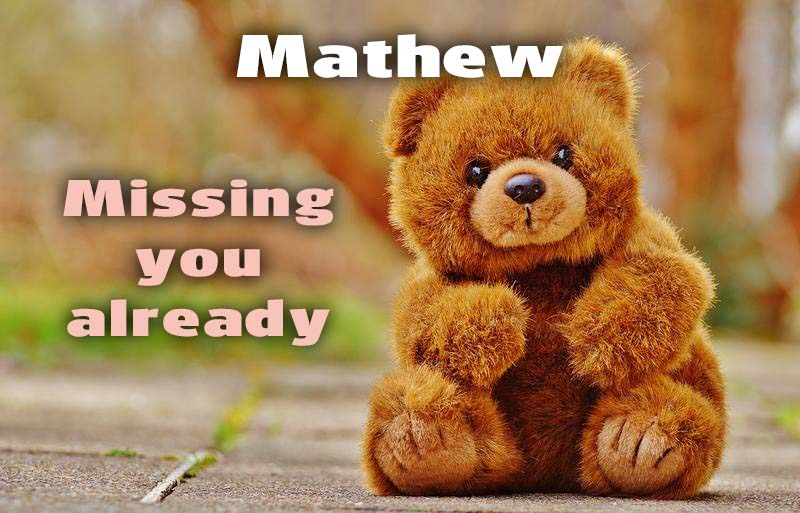 Ecards Mathew I miss you.. every second of every minute