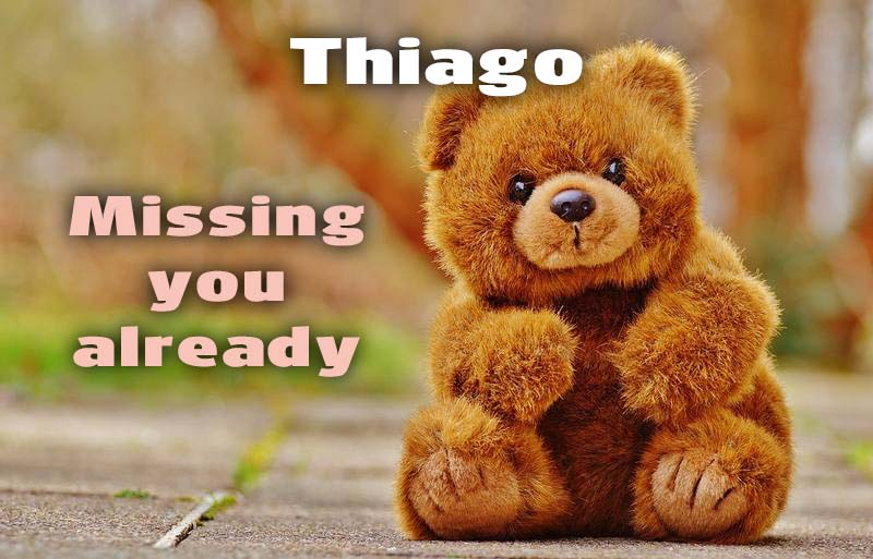 Ecards Thiago I miss you.. every second of every minute
