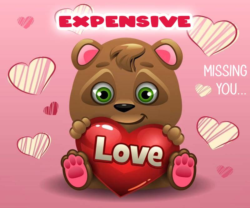 Ecards Expensive I miss you.. every second of every minute
